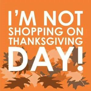 I'm not shopping on Thanksgiving Day!